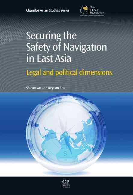 Securing the Safety of Navigation in East Asia By Wu, Shicun (EDT)/ Zou, Keyuan (EDT)